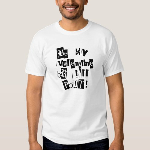 Be My Valentine or I'll Pout! Shirt