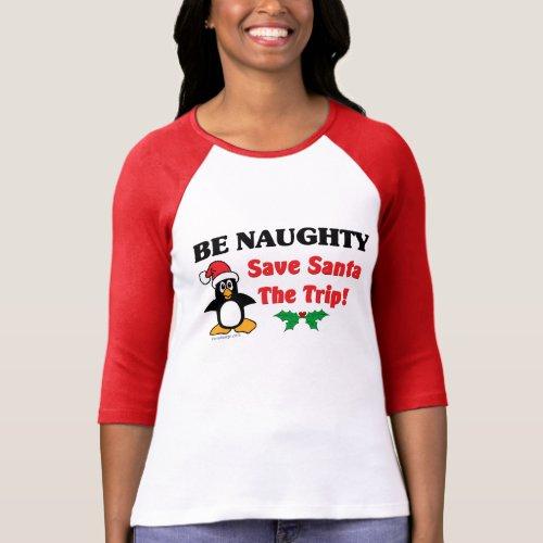 Be Naughty! Save Santa The Trip! T-Shirt