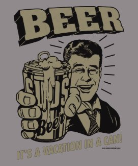 Beer: It's A Vacation In Can T Shirt