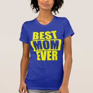 BEST MOM EVER TEE SHIRTS