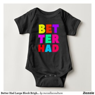 Better Had Large Block Bright Text Baby Bodysuit