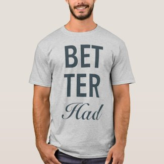 Better Had Vertical Gray Text T-Shirt