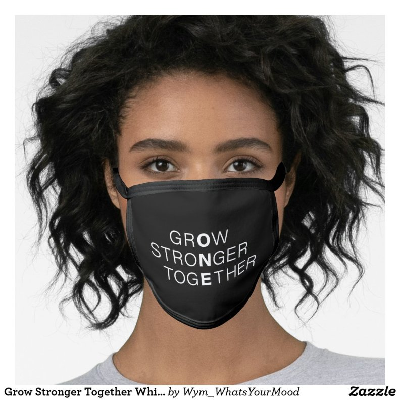 Bold Grow Stronger Together As One Black and White Face Mask