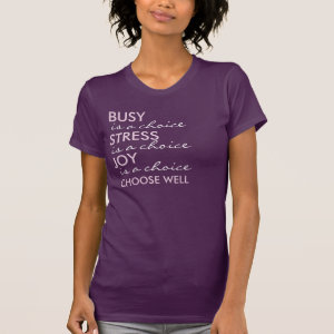Busy, Stress, Joy, Choose Well Saying T-Shirt