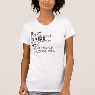 Busy, Stress, Joy, Choose Well Saying Tshirts