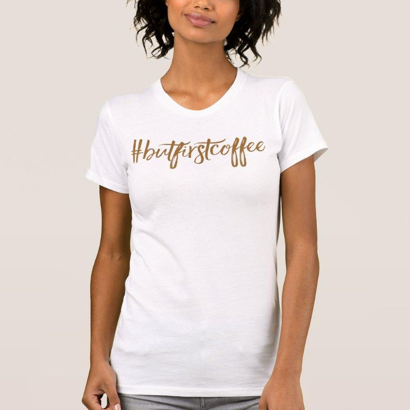 #ButFirstCoffee hashtag tshirt