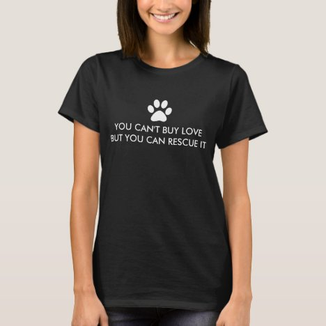 Can't Buy Love But You Can Rescue a Cat / Dog T-Shirt