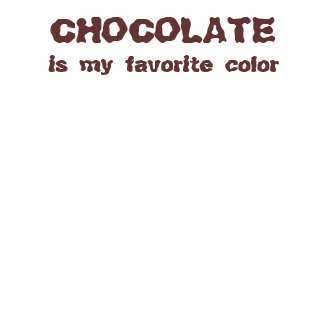 CHOCOLATE, is my favorite color shirt