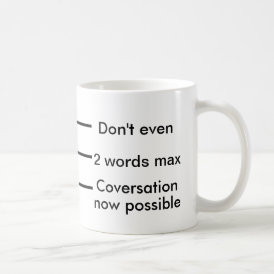 Coffee Measuring Cup: Don't even; 2 words max; Now Coffee Mug
