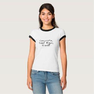 congratz your eyes work t-shirt