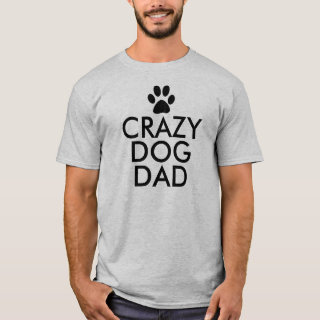 Crazy Dog Dad Slogan T-Shirt
