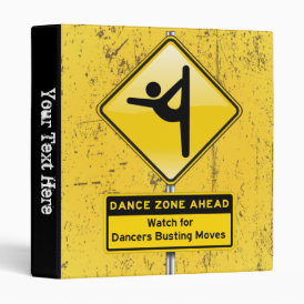Dance Zone Ahead-Watch for Dancers Busting Moves! 3 Ring Binder