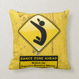 Dance Zone Ahead-Watch for Dancers Busting Moves! Throw Pillow