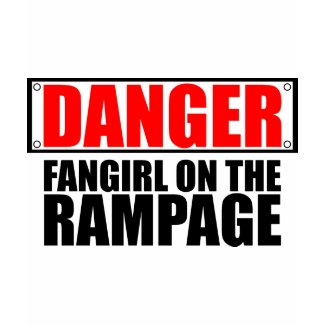 DANGER: Fangirl on the Rampage shirt