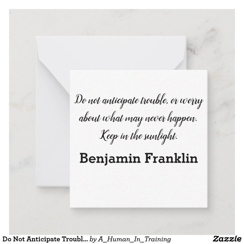 Do Not Anticipate Trouble - Benjamin Franklin Note