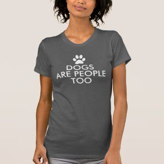 Dogs are people too Funny Saying T-Shirt