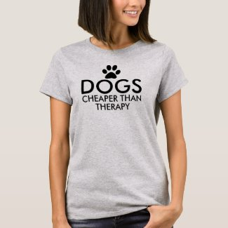 DOGS Cheaper than therapy Slogan T-Shirt