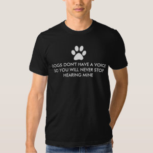 Dogs Don't Have a Voice Pawprint Shirt