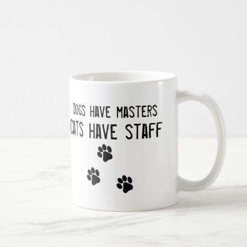 Dogs have masters cats have staff white Mug