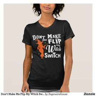 Don't Make Me Flip My Witch Switch T-Shirt