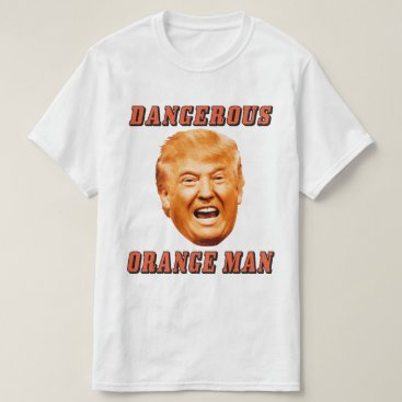 Donald Trump Shirt | Dangerous Orange Man