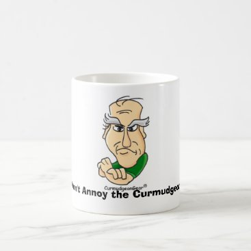 Don't Annoy the Curmudgeon!  Mug