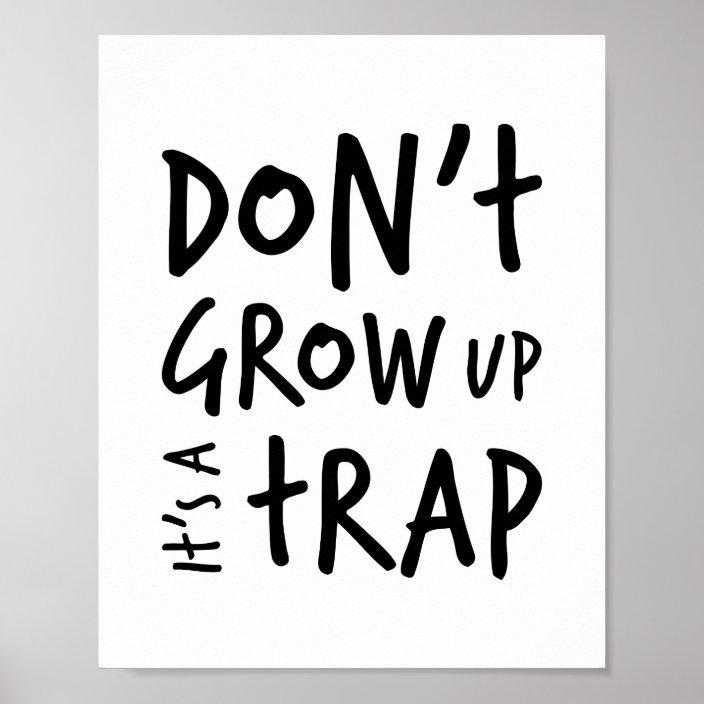don t grow up it s a trap poster print zazzle com