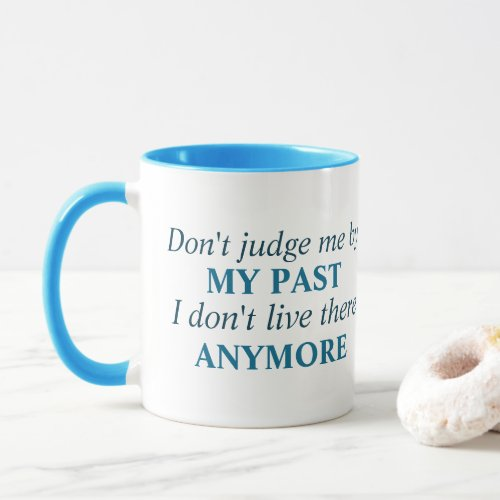 Don't judge me by my past Typography Mug