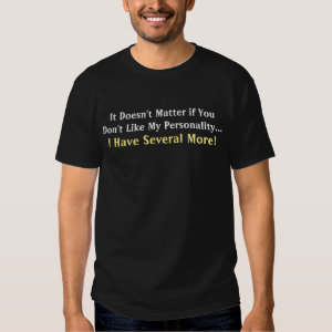 Don't Like My Personality Saying Tee Shirt