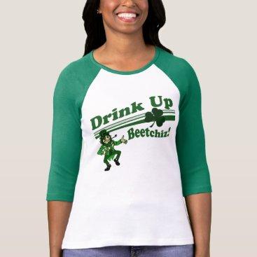 Drink Up Beetchiz T-Shirt