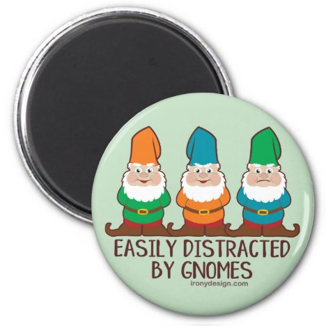 Easily Distracted by Gnomes Magnet