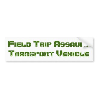 Field Trip Assault Transport Vehicle bumpersticker