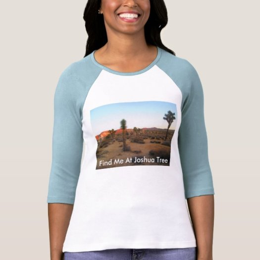 Find Me At Joshua Tree T Shirt