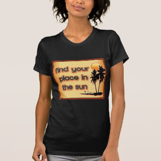 Find Your Place In The Sun Tshirts