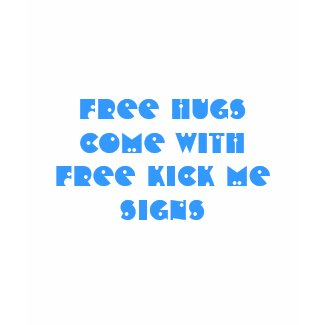Free HUGS Come With Free KICK ME Signs shirt