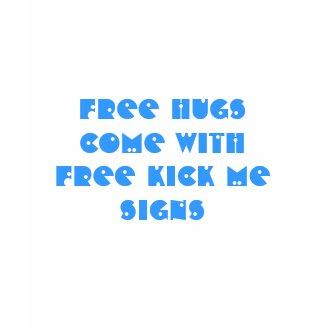 Free HUGS Come With Free KICK ME Signs shirt