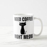 Funny Cat Coffee Mugs, Right Meow Coffee Mug