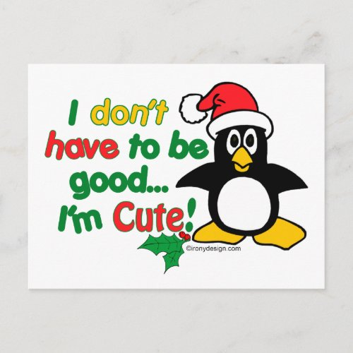 Funny Christmas I don't have to be good I'm cute! Holiday Postcard