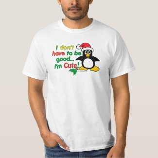 Funny Christmas I don't have to be good I'm cute! T-Shirt
