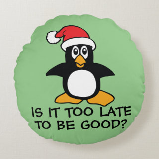 Funny Christmas Penguin Is it too late to be good Round Pillow