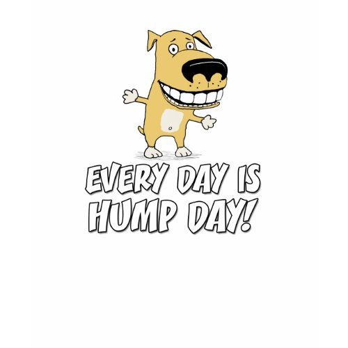 Funny dog shirt: Every Day is Hump Day shirt