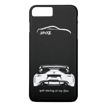 "Funny Nissan 370Z ""quit staring at my @ss"" iPhone 8 Plus/7 Plus Case"