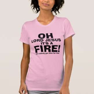 Funny OH Lord Jesus It's a FIRE text only Tee Shirt