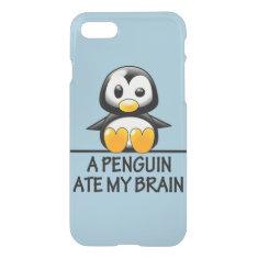 Funny Penguin Ate My Brain Graphic iPhone 7 Case
