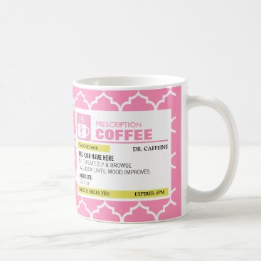 Funny Prescription Coffee Mug with Quatrefoil