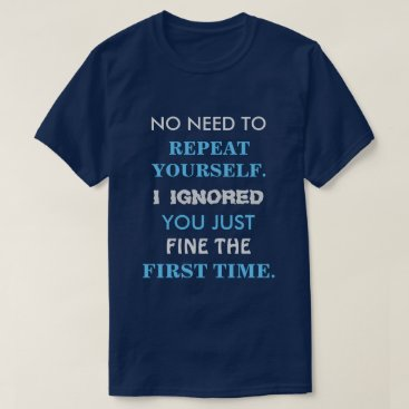 Funny Repeat Yourself T Shirt