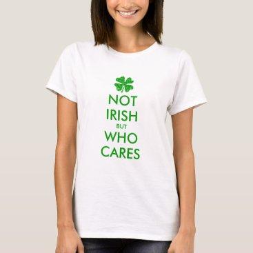 Funny St Patricks Day t shirt for non irish girls