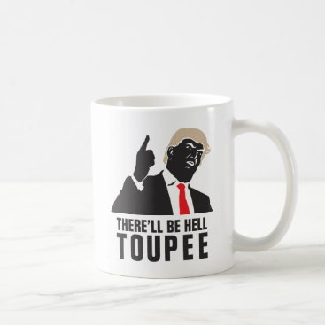 Funny There'll be hell toupee - Donald Trump 2016 Coffee Mug