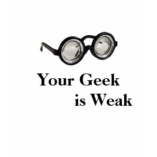 Geek Glasses, Your Geek is Weak shirt