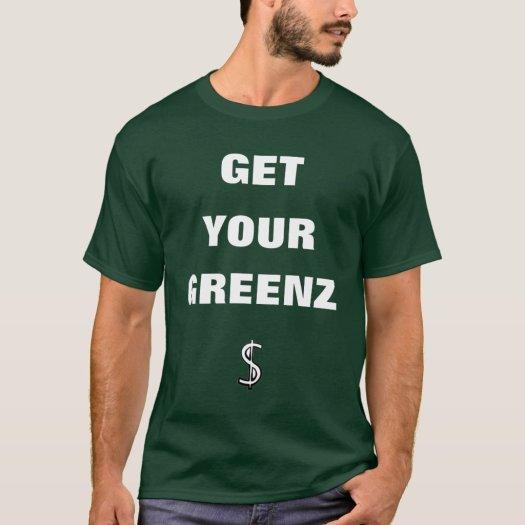 Get Your Greenz T-Shirt